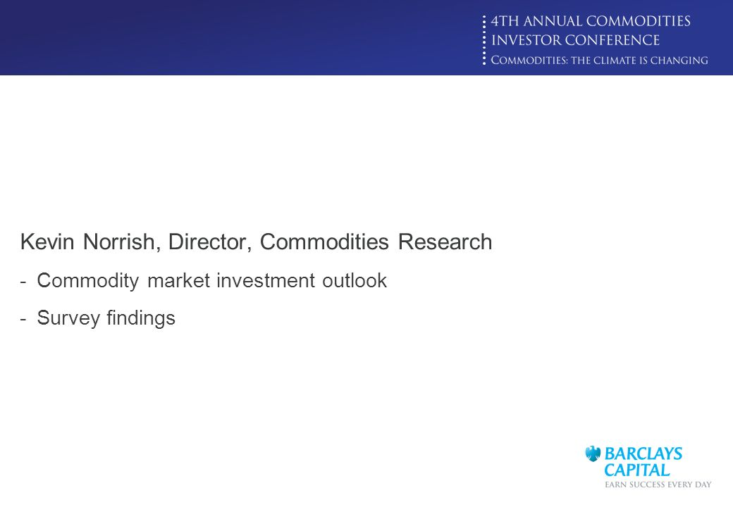 Click to edit Master title style Kevin Norrish, Director, Commodities Research -Commodity market investment outlook -Survey findings