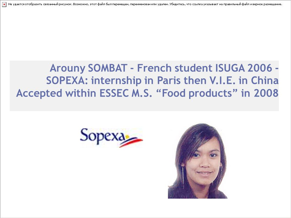 Arouny SOMBAT - French student ISUGA 2006 - SOPEXA: internship in Paris then V.I.E. in China Accepted within ESSEC M.S. Food products in 2008