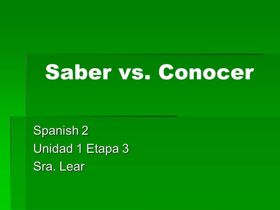 Saber vs. Conocer Spanish 2 Unidad 1 Etapa 3 Sra. Lear