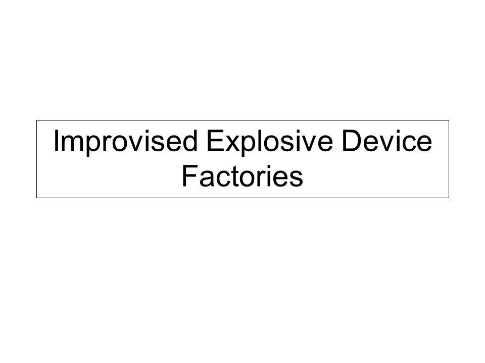 Improvised Explosive Device Factories