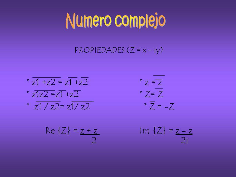 PROPIEDADES (Z = x - iy) * z1 +z2 = z1 +z2 * z = z * z1z2 =z1 +z2 * Z= Z * z1 / z2= z1/ z2 * Z = -Z Re {Z} = z + z Im {Z} = z - z 2 2i