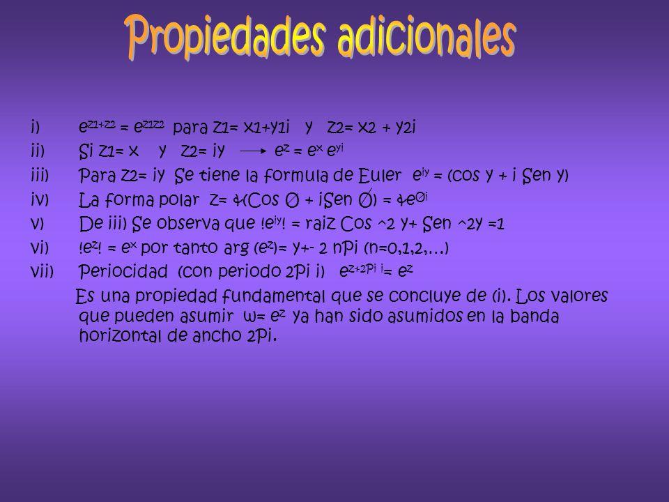 i)e z1+z2 = e z1z2 para z1= x1+y1i y z2= x2 + y2i ii)Si z1= x y z2= iy e z = e x e yi iii)Para z2= iy Se tiene la formula de Euler e iy = (cos y + i Sen y) iv)La forma polar z= &(Cos O + iSen O) = &e Oi v)De iii) Se observa que !e iy .