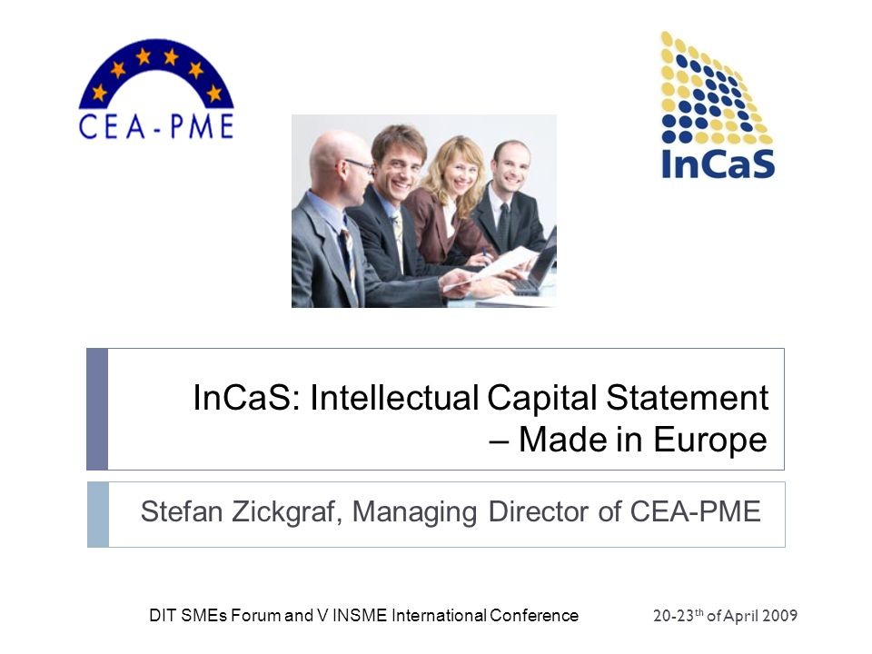 InCaS: Intellectual Capital Statement – Made in Europe Stefan Zickgraf, Managing Director of CEA-PME DIT SMEs Forum and V INSME International Conferen
