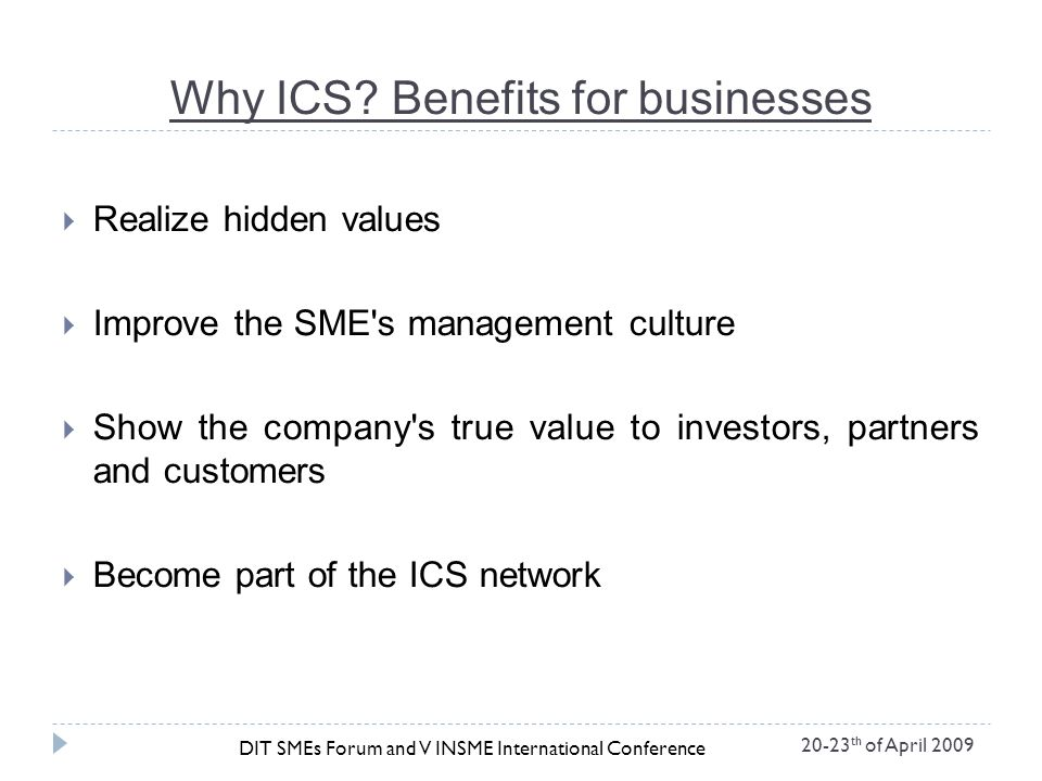 Why ICS? Benefits for businesses Realize hidden values Improve the SME's management culture Show the company's true value to investors, partners and c