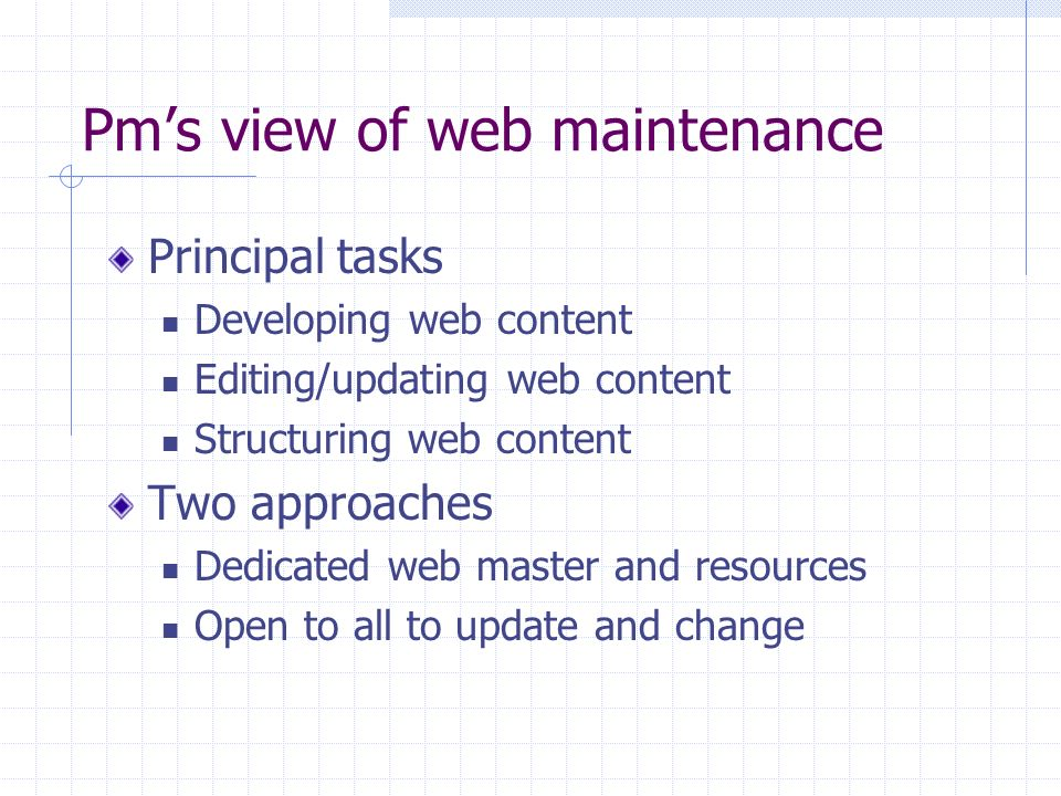 Pms view of web maintenance Principal tasks Developing web content Editing/updating web content Structuring web content Two approaches Dedicated web m