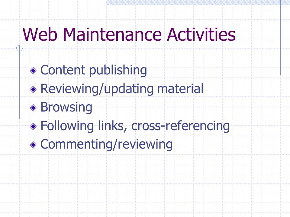 Web Maintenance Activities Content publishing Reviewing/updating material Browsing Following links, cross-referencing Commenting/reviewing