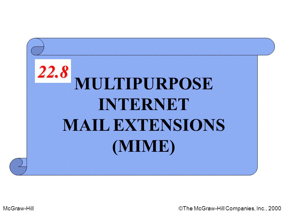 McGraw-Hill©The McGraw-Hill Companies, Inc., 2000 MULTIPURPOSE INTERNET MAIL EXTENSIONS (MIME) 22.8