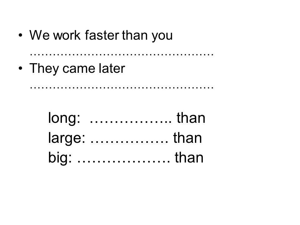 Adjetivos o adverbios con dos o mas sílabas (largos) se antepone more More intelligent than …………………………………………….