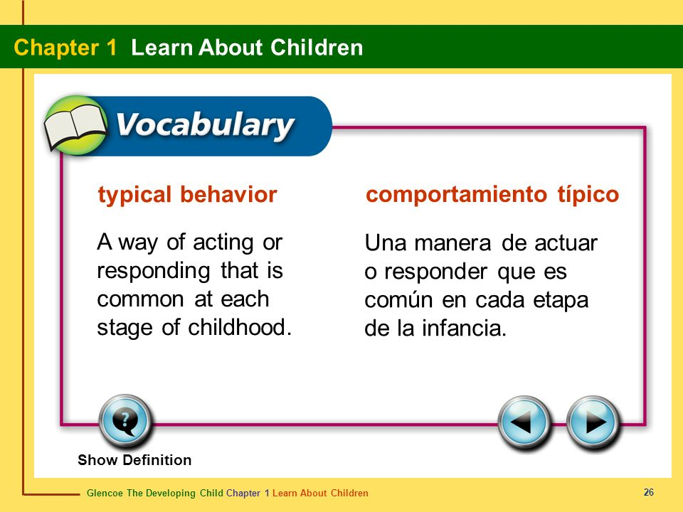 Glencoe The Developing Child Chapter 1 Learn About Children Chapter 1 Learn About Children 26 typical behavior comportamiento típico A way of acting o