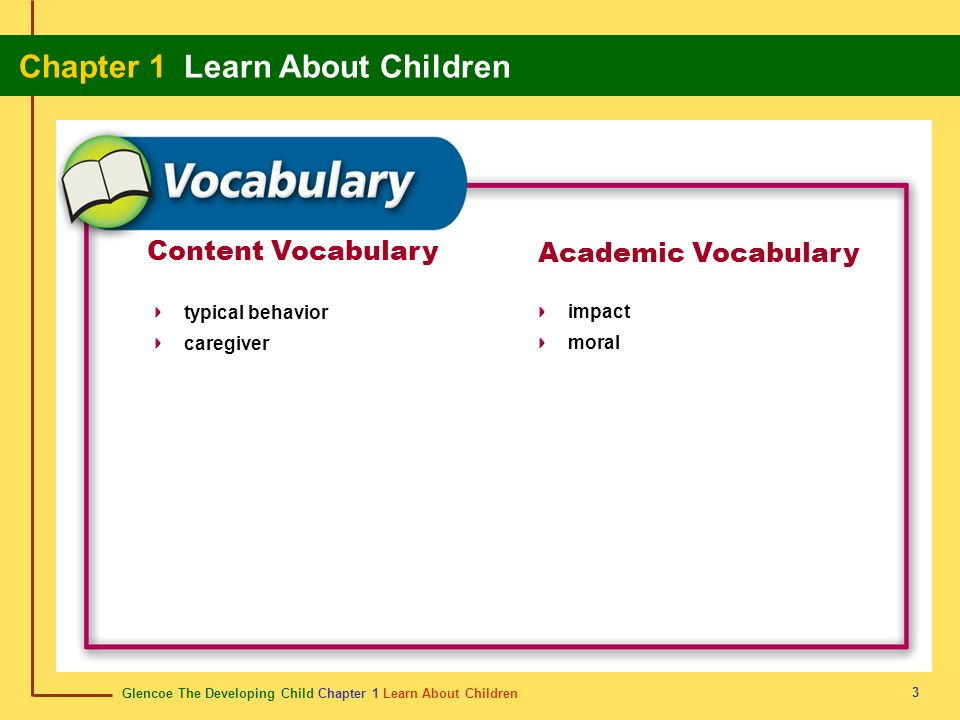 Glencoe The Developing Child Chapter 1 Learn About Children Chapter 1 Learn About Children 3 Content Vocabulary Academic Vocabulary typical behavior c