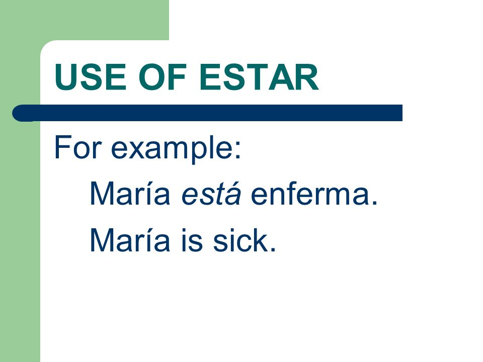 USE OF ESTAR Estar is also used to tell the condition or feelings of something or someone.