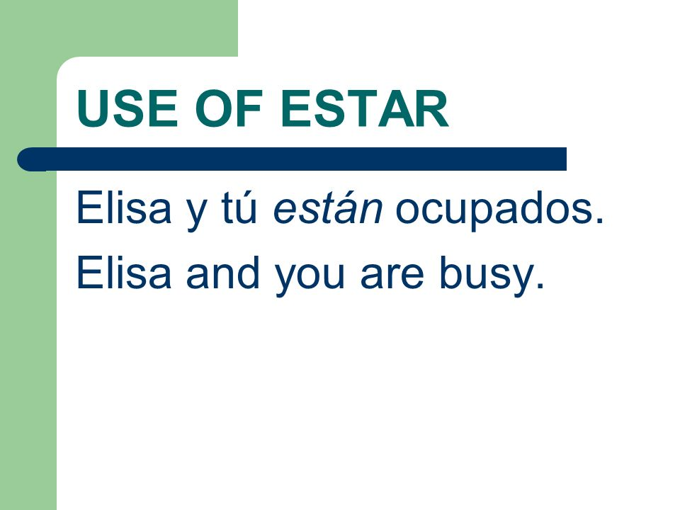 USE OF ESTAR For example: María está enferma. María is sick.