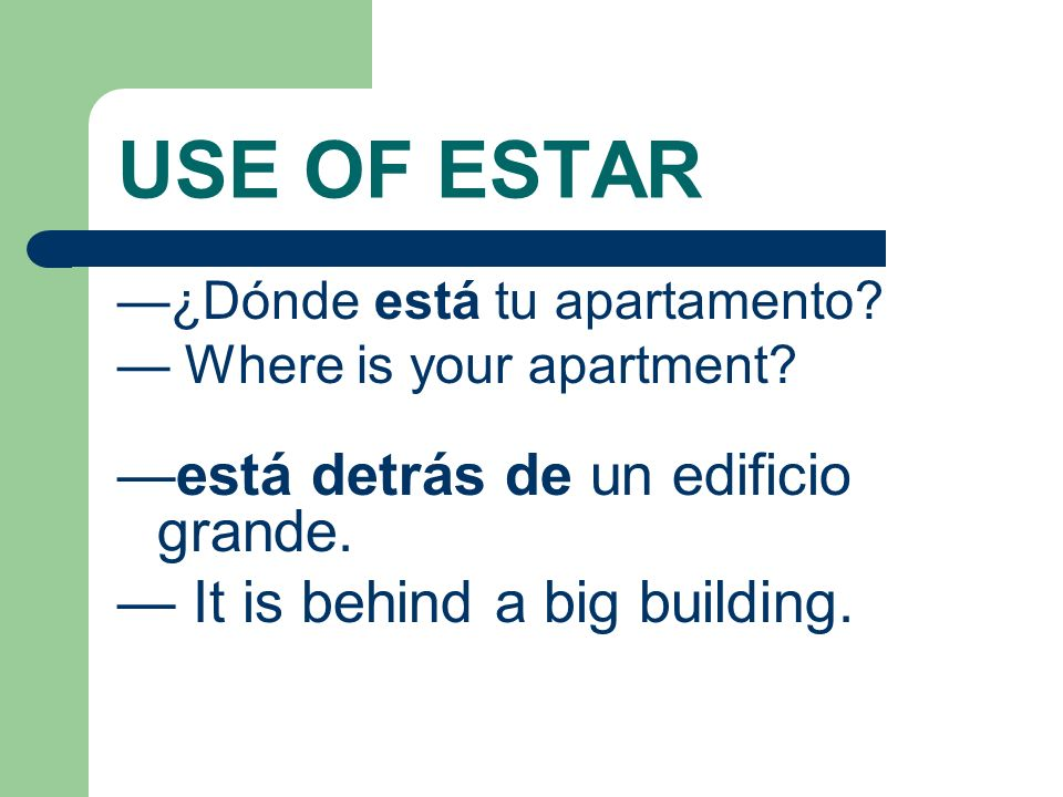 USE OF ESTAR For example: El libro está en la mesa. The book is on the table.