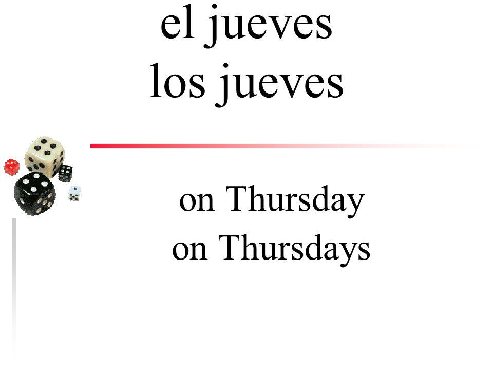 el miércoles los miércoles on Wednesday on Wednesdays