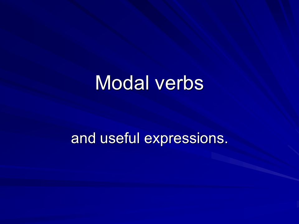 Modal verbs and useful expressions.