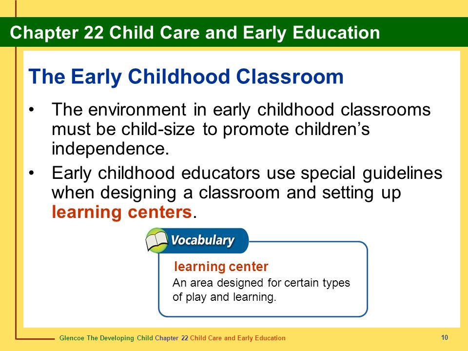 Glencoe The Developing Child Chapter 22 Child Care and Early Education Chapter 22 Child Care and Early Education 10 The Early Childhood Classroom The