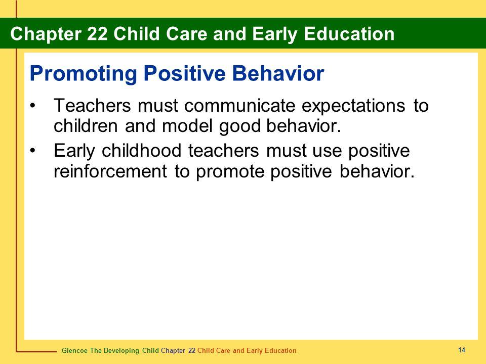 Glencoe The Developing Child Chapter 22 Child Care and Early Education Chapter 22 Child Care and Early Education 14 Promoting Positive Behavior Teache