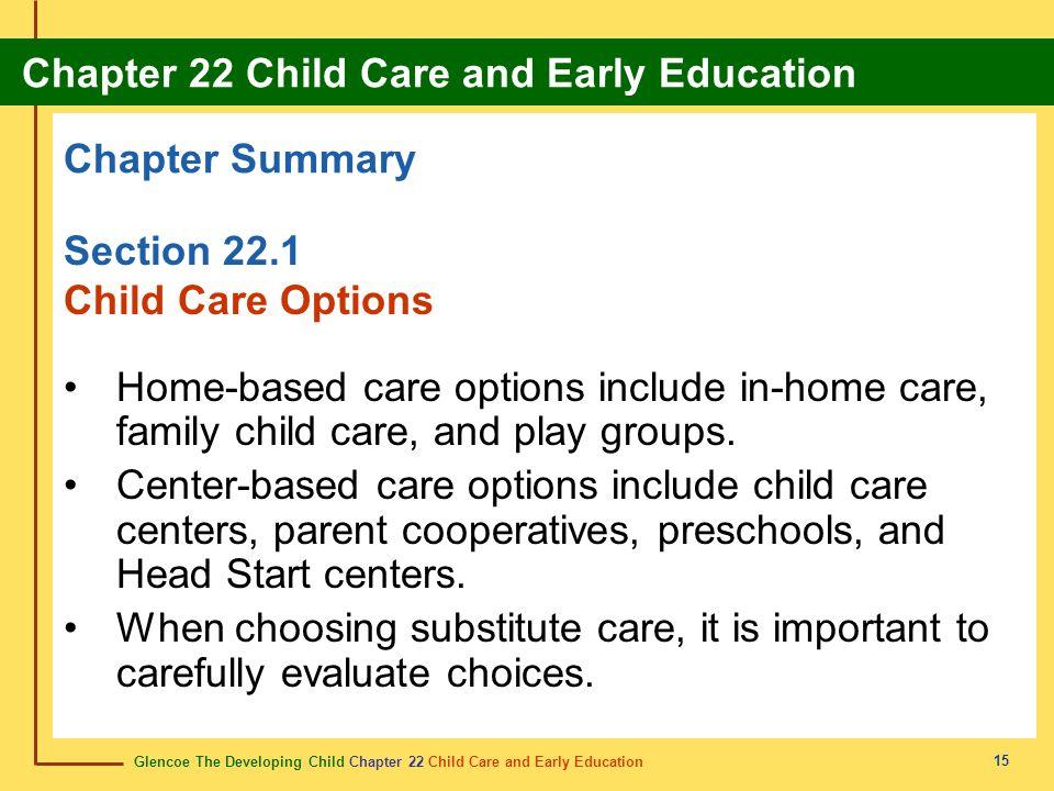 Glencoe The Developing Child Chapter 22 Child Care and Early Education Chapter 22 Child Care and Early Education 15 Chapter Summary Section 22.1 Child