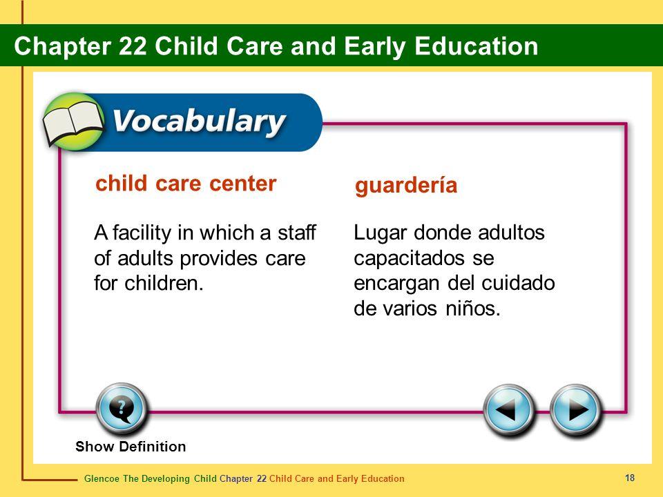 Glencoe The Developing Child Chapter 22 Child Care and Early Education Chapter 22 Child Care and Early Education 18 child care center guardería A faci