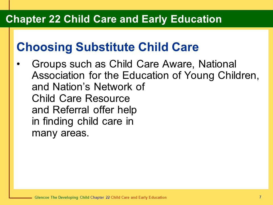 Glencoe The Developing Child Chapter 22 Child Care and Early Education Chapter 22 Child Care and Early Education 8 Section 22.2 Participating in Early Childhood Education Early childhood classrooms should provide a safe and healthy environment for children.