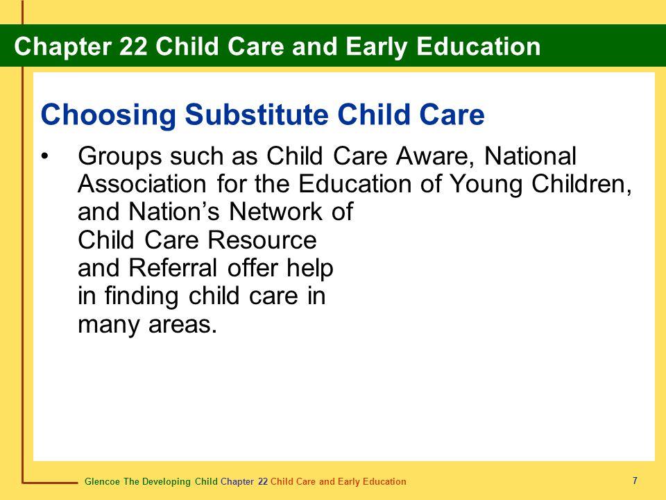 Glencoe The Developing Child Chapter 22 Child Care and Early Education Chapter 22 Child Care and Early Education 7 Choosing Substitute Child Care Grou