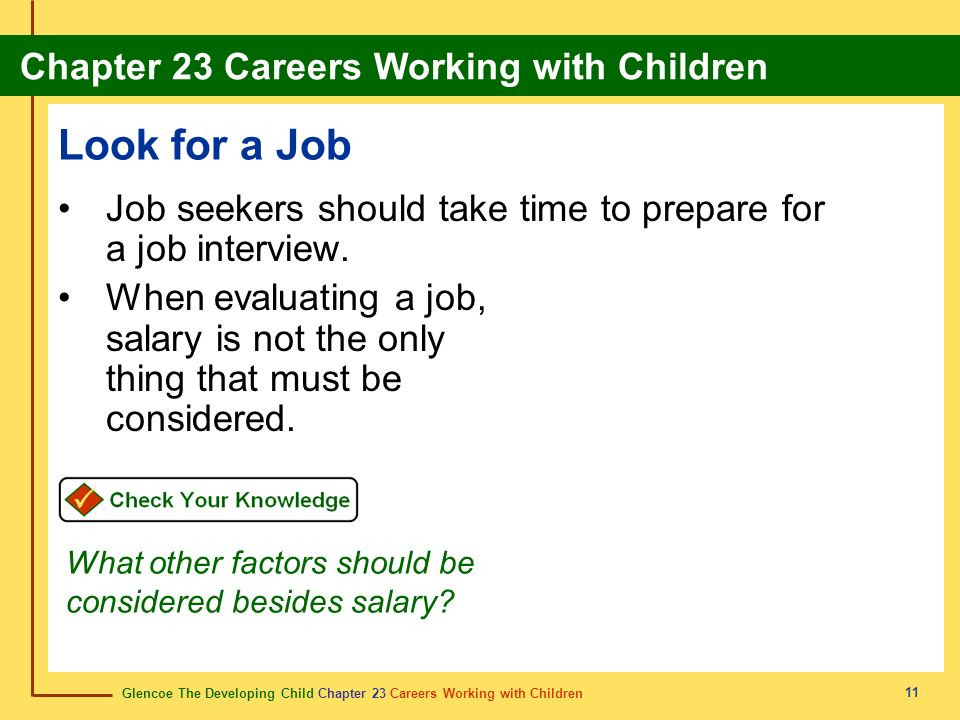 Glencoe The Developing Child Chapter 23 Careers Working with Children Chapter 23 Careers Working with Children 11 Look for a Job Job seekers should take time to prepare for a job interview.