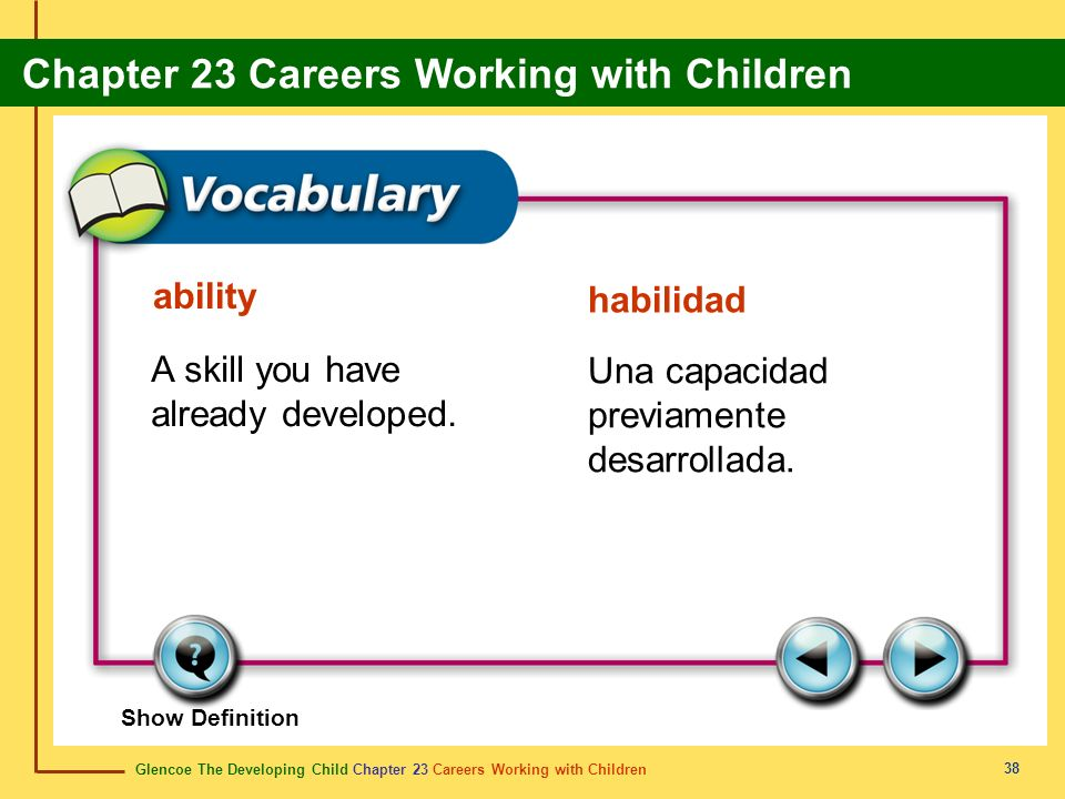 Glencoe The Developing Child Chapter 23 Careers Working with Children Chapter 23 Careers Working with Children 38 ability habilidad A skill you have a