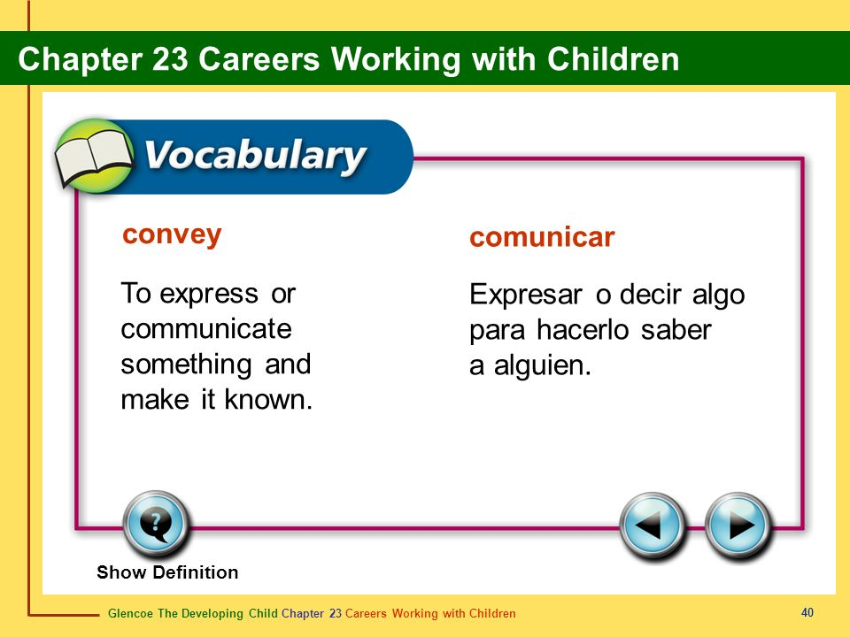 Glencoe The Developing Child Chapter 23 Careers Working with Children Chapter 23 Careers Working with Children 40 convey comunicar To express or commu