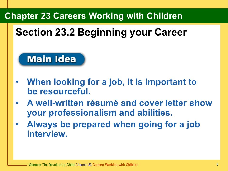 Glencoe The Developing Child Chapter 23 Careers Working with Children Chapter 23 Careers Working with Children 8 Section 23.2 Beginning your Career When looking for a job, it is important to be resourceful.