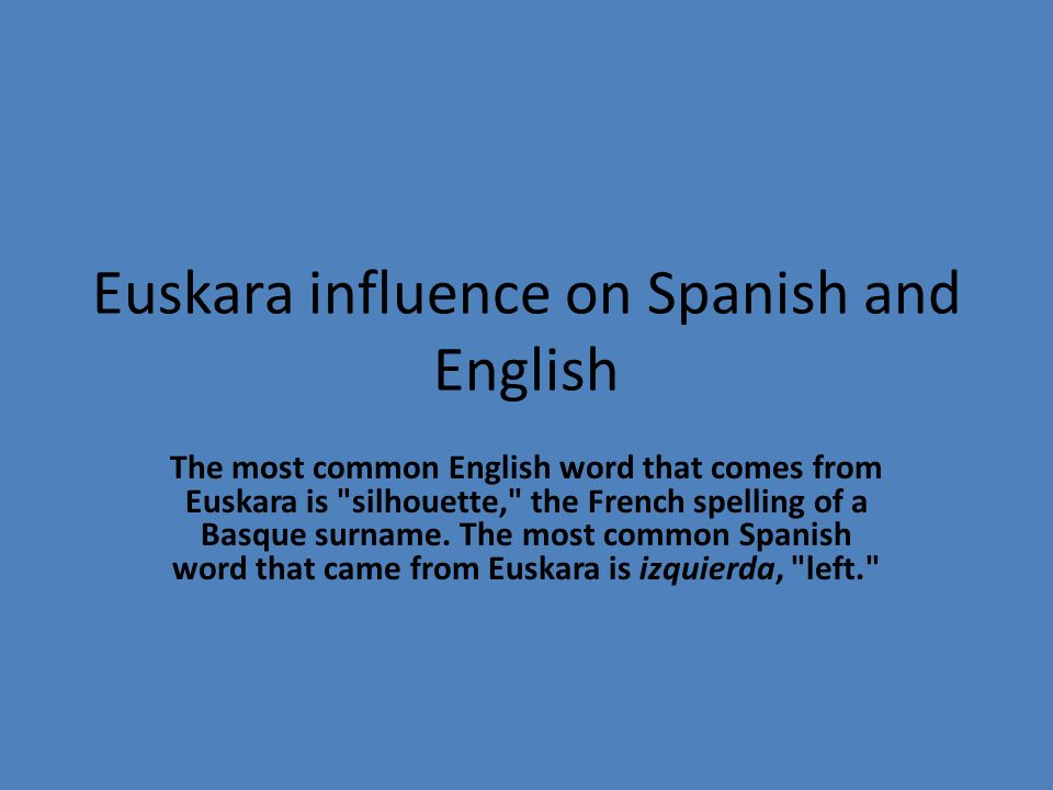 Euskara influence on Spanish and English The most common English word that comes from Euskara is