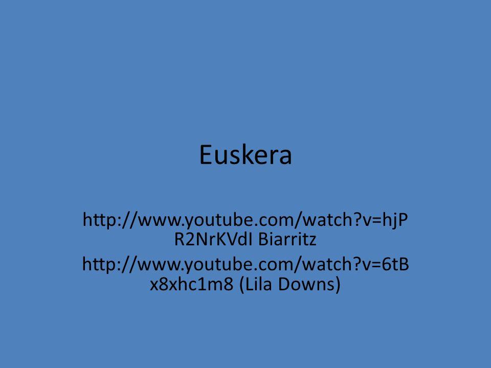 Euskera http://www.youtube.com/watch?v=hjP R2NrKVdI Biarritz http://www.youtube.com/watch?v=6tB x8xhc1m8 (Lila Downs)