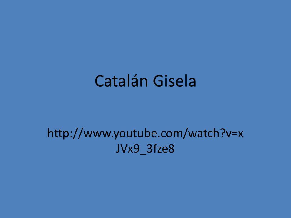 Catalán Gisela http://www.youtube.com/watch?v=x JVx9_3fze8