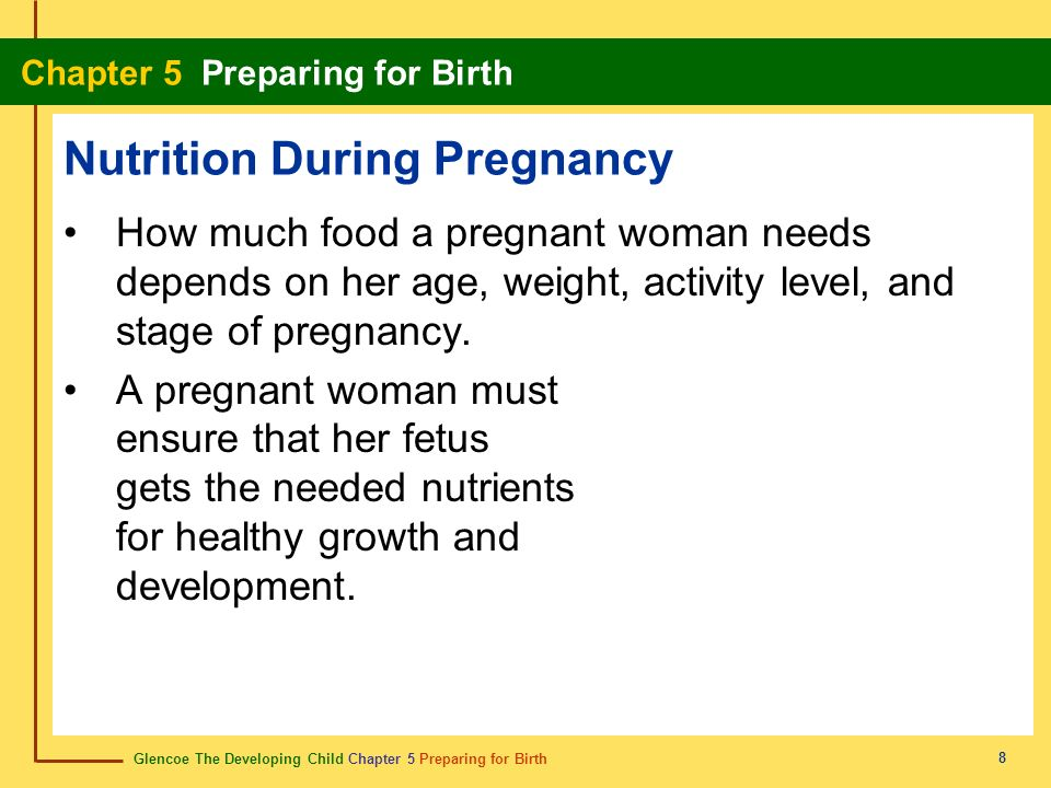 Glencoe The Developing Child Chapter 5 Preparing for Birth Chapter 5 Preparing for Birth 19 Chapter Summary Section 5.1 A Healthy Pregnancy A woman should receive regular prenatal care during her pregnancy.