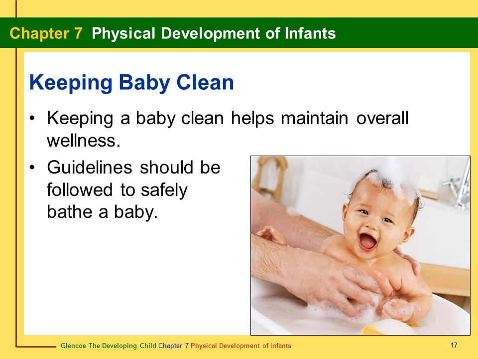Glencoe The Developing Child Chapter 7 Physical Development of Infants Chapter 7 Physical Development of Infants 17 Keeping Baby Clean Keeping a baby