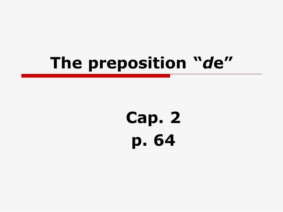 The preposition de Cap. 2 p. 64