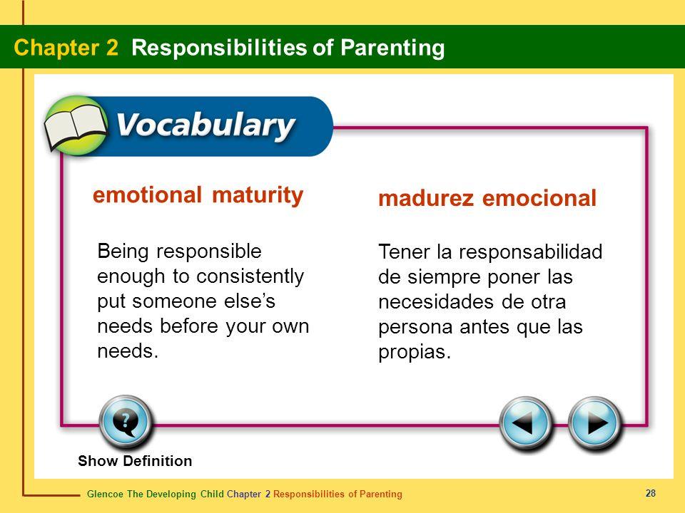 Glencoe The Developing Child Chapter 2 Responsibilities of Parenting Chapter 2 Responsibilities of Parenting 28 emotional maturity madurez emocional B