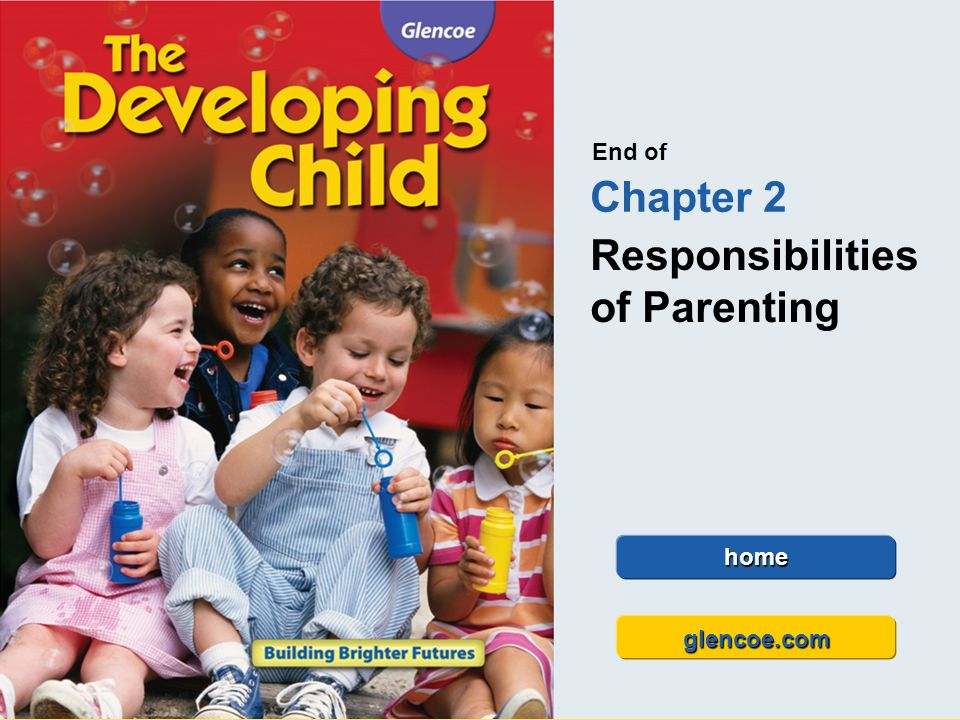 Glencoe The Developing Child Chapter 2 Responsibilities of Parenting Chapter 2 Responsibilities of Parenting 41 End of Chapter 2 Responsibilities of P