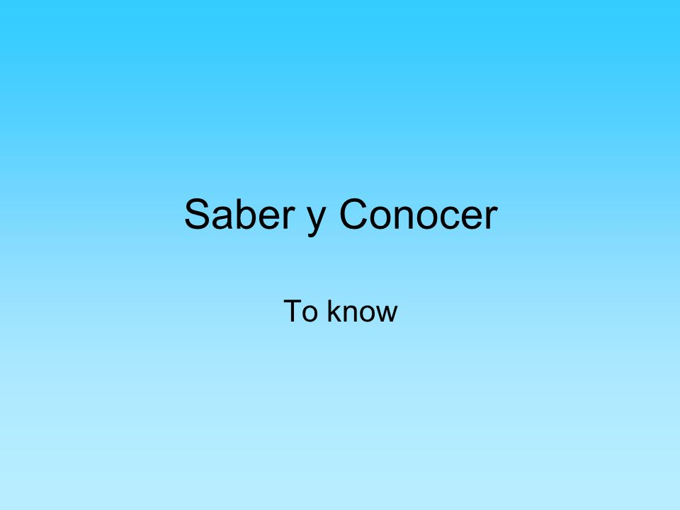 Saber y Conocer To know
