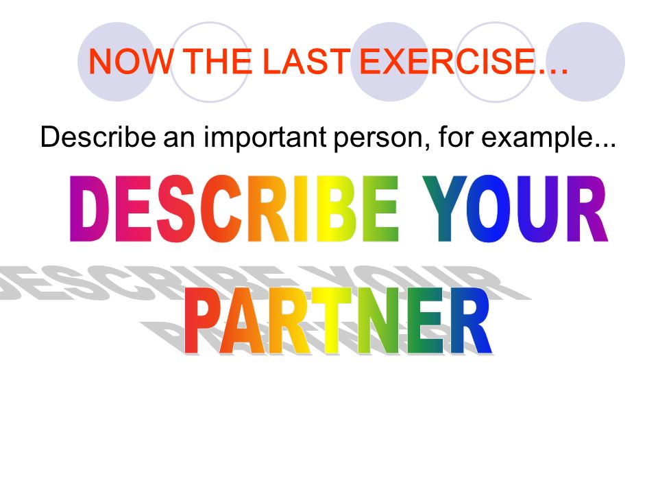 NOW THE LAST EXERCISE… Describe an important person, for example...