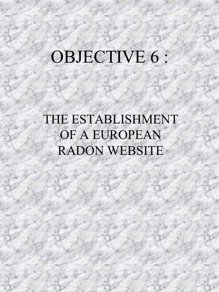 OBJECTIVE 6 : THE ESTABLISHMENT OF A EUROPEAN RADON WEBSITE