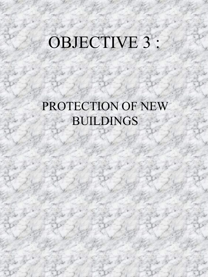 OBJECTIVE 3 : PROTECTION OF NEW BUILDINGS