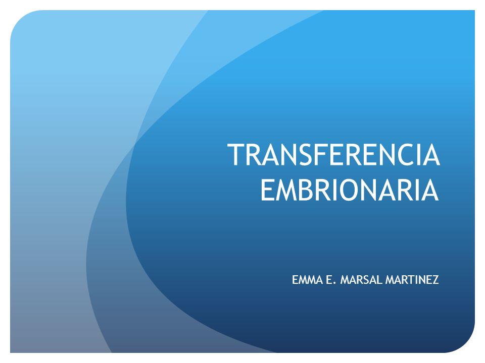 TRANSFERENCIA EMBRIONARIA EMMA E. MARSAL MARTINEZ