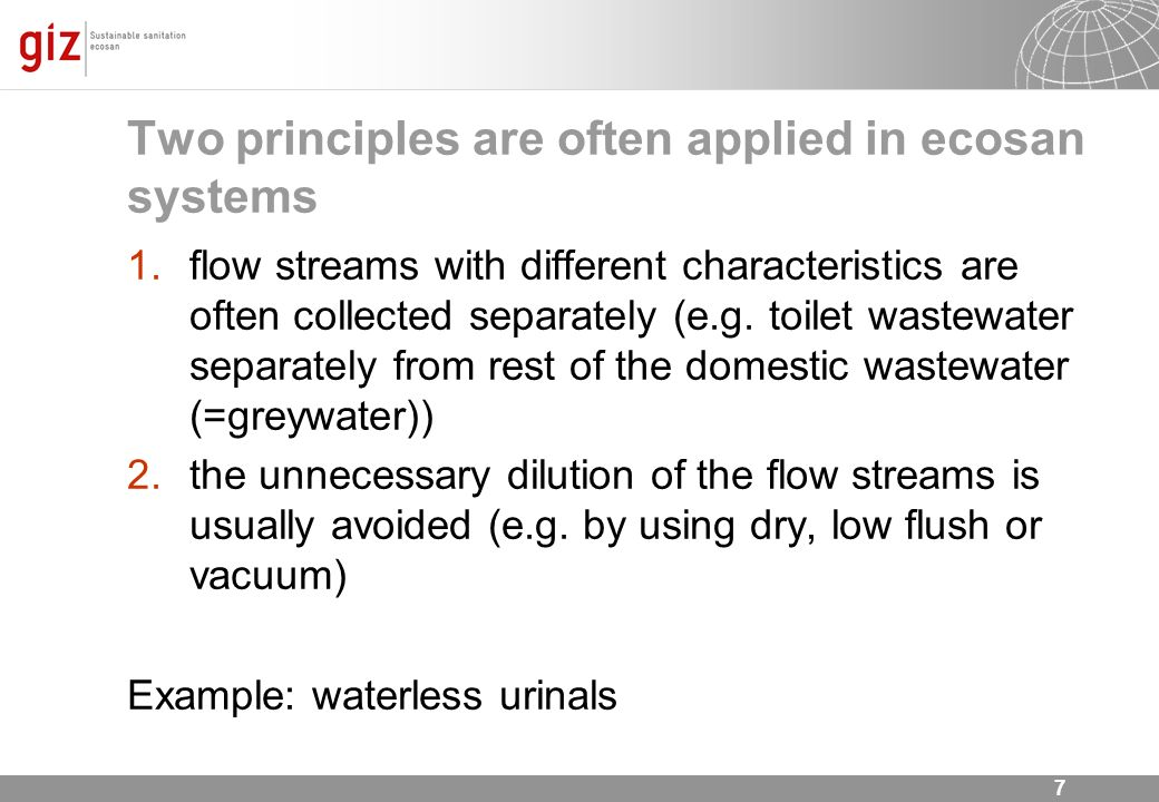 7 Two principles are often applied in ecosan systems 1.flow streams with different characteristics are often collected separately (e.g. toilet wastewa