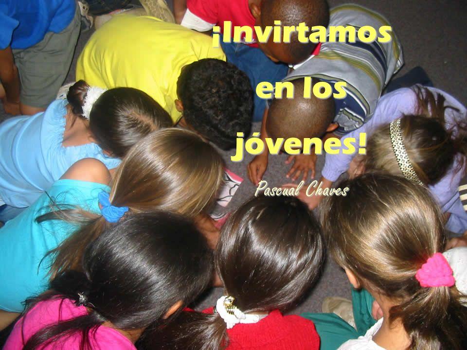 ¡Invirtamos en los jóvenes! Pascual Chaves