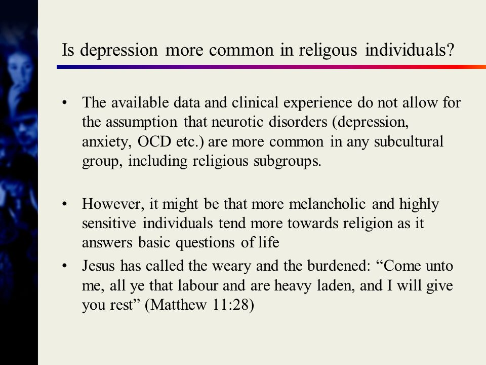 Depression and religious life Depression overshadows not only life in general, but also religious life, which is of special significance to the religious person.