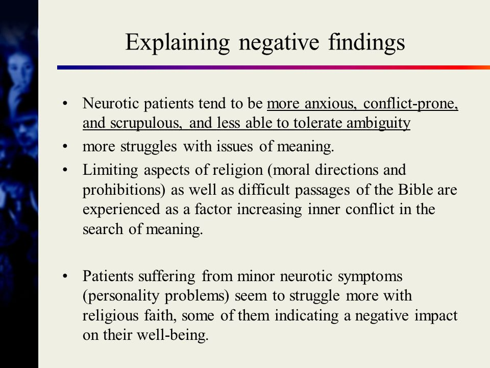 Social support through religion Patients with severe neurotic syndromes such as chronic anxiety syndromes or long-standing depression seem to find support and understanding through their faith.