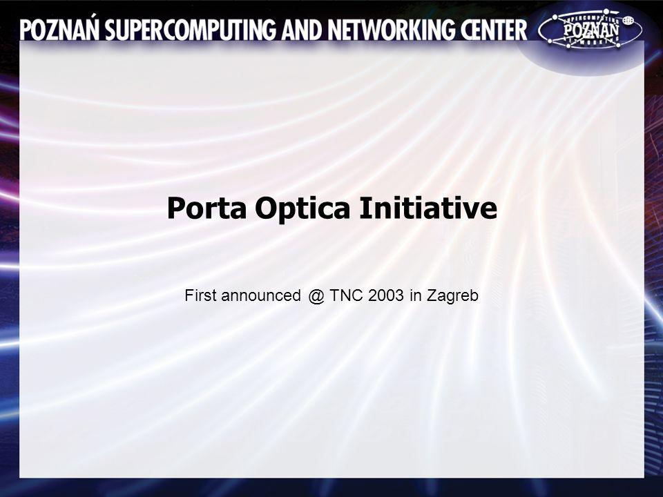 Porta Optica Initiative First announced @ TNC 2003 in Zagreb