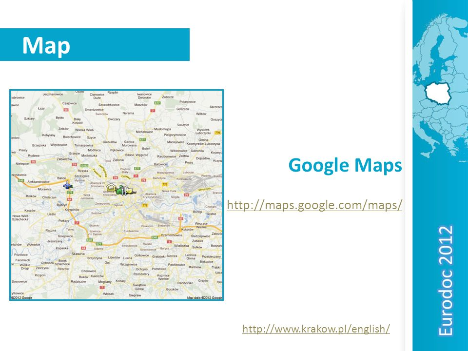 Map Google Maps http://maps.google.com/maps/ http://www.krakow.pl/english/