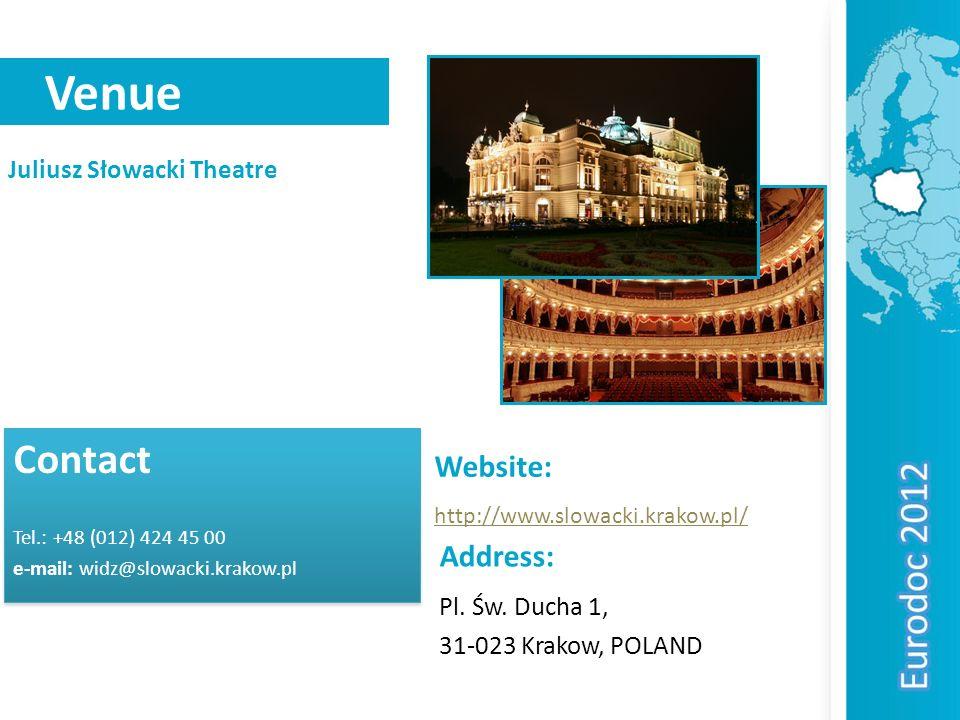 Venue Juliusz Słowacki Theatre Contact Tel.: +48 (012) 424 45 00 e-mail: widz@slowacki.krakow.pl Contact Tel.: +48 (012) 424 45 00 e-mail: widz@slowacki.krakow.pl Address: Pl.