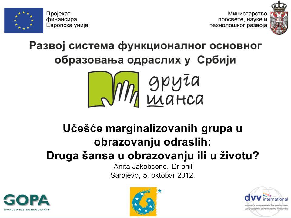 Učešće marginalizovanih grupa u obrazovanju odraslih: Druga šansa u obrazovanju ili u životu? Anita Jakobsone, Dr phil Sarajevo, 5. oktobar 2012.